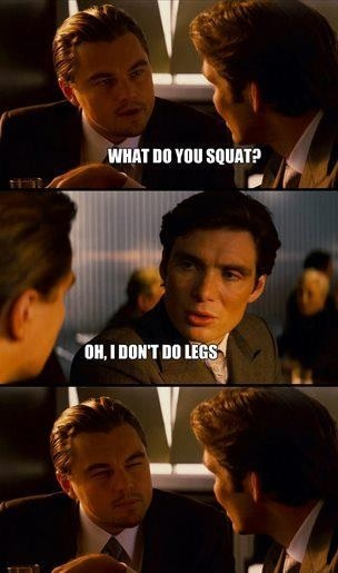 Never miss leg day!