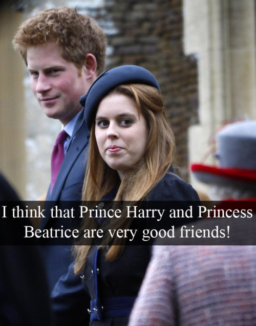 "royal-confessions:  (Post by Varya) ""I think that Prince Harry and Princess Beatrice are very good friends!"" - Submitted by liza-timchenko"