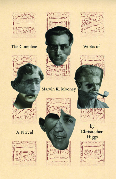 The Complete Works of Marvin K. Mooney a novel by Christopher Higgs Marvin K. Mooney, the enigmatic philosopher, has gone missing. Vanished. But we're left with his work: wild, confessional, encyclopedic, destructive texts that call into question Marvin's own identity. Who is Marvin K. Mooney? And what has Christopher Higgs done with him? Only you, as our reader, can find out. • Buy the paperback! • $13.99  Buy the ebook! • name your price  Buy the audiobook! • name your price  Or buy it on Amazon or SPD. Or get a taste of the book first… • The Complete Works of Marvin K. Mooney seems to me unprecedented via form, making new ways of both telling a story and relaying information, but also doing so in a way that is, as David Foster Wallace so expressly begged for: fun. -Blake Butler The sheer greatness of Higgs' novel calls the capacity of the word greatness into question. -Dennis Cooper