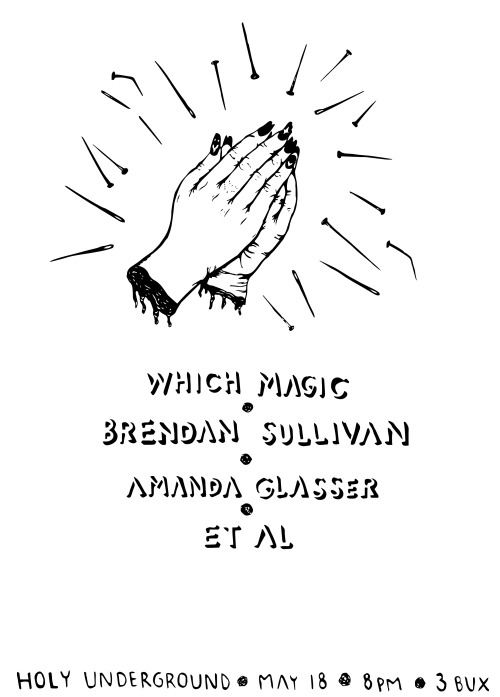 holyundergroundbaltimore:  Which Magic/Brendan Sullivan/Amanda Glasser/Et Al || 5.18/8pm/$3