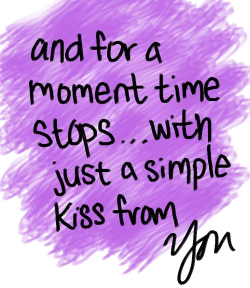 "always-n-forever-love:  ""and for a moment times stops… with just a simple kiss from you"""