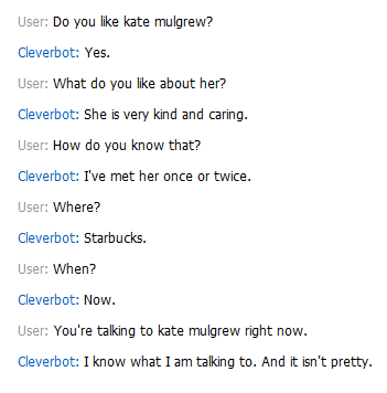 nerdmahgerd:  I can't figure out if Cleverbot just insulted me or Kate Mulgrew. Either way, I'm pissed at a computer.