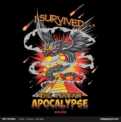 tshirtroundup:  I Survived the Mayan Apocalypse - by Ninjaink Available for $10.00 from RiptApparel for 24 hours only.