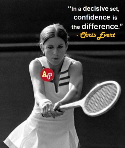 """In a decisive set, confidence is the difference."" - Chris Evert"