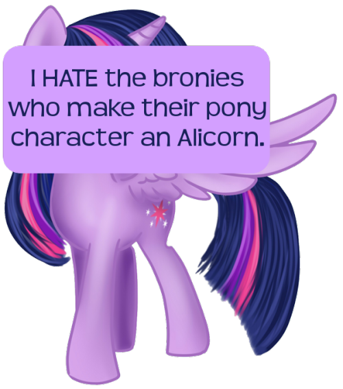 ponyconfessions:     I HATE the bronies who make their pony character an Alicorn. I HATE the bronies who make their pony character an Alicorn. Alicorns are supposed to be royalty and fans can't just insert themselves into the royal families trees. I also hate it when bronies make their pony character be closely related to one of the main characters (ss a brother/sister/daughter/mother etc.; I am fine with cousins.)     I honestly feel that this alicorn hatred stems from metafanon. In other words, people that know what makes a bad character talk about how common it is for Alicorn OCs to be Mary Sues, and that translates into a collective bias against Alicorn OCs. There's so much social pressure to hate Alicorn OCs that bronies hate them without even realizing why they do or why they started being hated in the first place. The truth is that Alicorn OCs and OC relatives can actually be well-done as far as characterization goes. The issue is more that it's so rarely well-done. Actually, pony OCs in general are often poorly done, but Alicorn OCs and OC relatives are so much harder to do well and, as such, it's even more rare to find quality characters designed in such a way. Sometimes I wonder if maybe the S2 finale wasn't done just because so many bronies were making such poor Alicorn OCs and OC relatives.