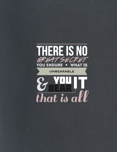 "heronstaired:  Typography Posters - TMI/TID Quotes ↳ ""There is no great secret. You endure what is unbearable and you bear it, that is all"" - Magnus Bane, Clockwork Princess"