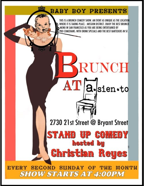 3/10. Comedy Brunch @ Asiento. 2730 21st St. SF. Free. 4PM. Hosted by Christian Reyes.