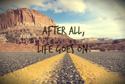 After all, #Life goes on… :)