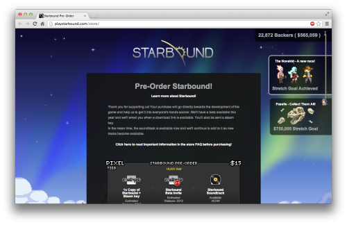 You guys can now preorder Starbound!  Help support the game and the wonderful developers.  :) Go here:  http://playstarbound.com/store/