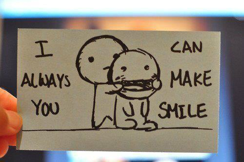 I always you can make smile huh…