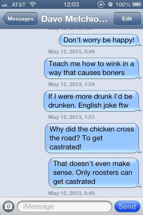 Dave said he wanted hilarious texts. I think I delivered. Shout out to Mitch and Taylor who instead got overly heart-felt texts.