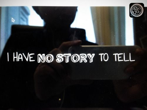 When you tell people that you have no story to tell; it's already a story – View on Path.