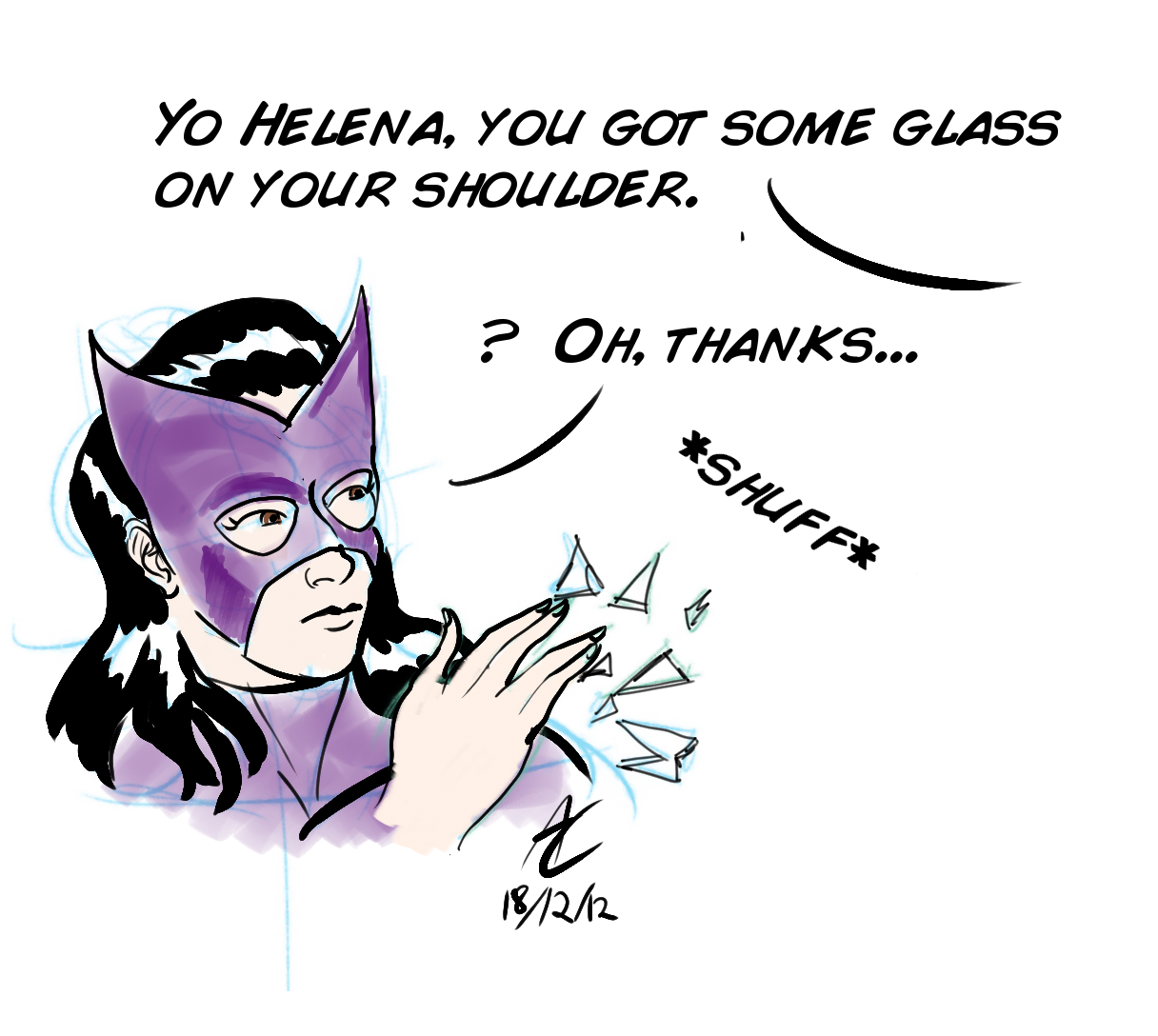 helenabertinellihuntress:  Helena rubs glass off of her the same way people rub dirt off their shoulders.  For gunshotglitter who runs the Helena Bertinelli Huntress blog and inspired this goofy little sketch.