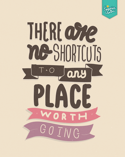 """There are no shortcuts to any place worth going.""  - Beverly Sills.and, again, it's not fonts. It's my various-handwriting. (Sorry I had to write this down since there're questions about - what font did I use in the work - so, hence, this.)   ____________________________ Eugenia Clara @eugeniaclara 