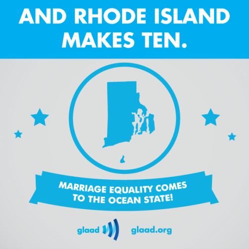 thehpalliance:  glaad:  And Rhode Island makes 10! Congrats to the Ocean State.  Congratulations to Rhode Island for passing marriage equality!