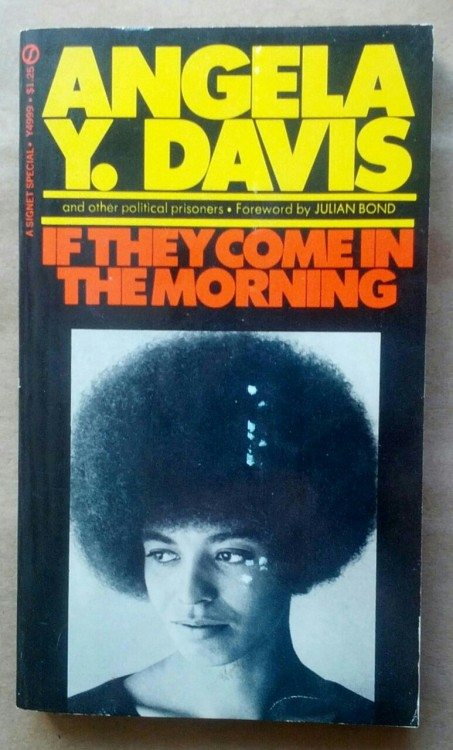 radicalarchive:  'If They Come In The Morning', Angela Davis and Other Political Prisoners, Forward by Julian Bond, Signet Books, United States, 1971. Includes writings by Huey Newton, Bobby Seale, Erika Huggins, Ruchell Magee, George Jackson and others.