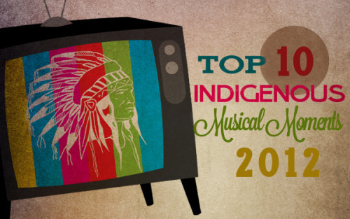 The 10 Best Indigenous Musical Moments of 2012   'Tis the season for looking back on the year that was: reflecting on the highs and lows, and seeing what music moments stand out in our memories. It's an interesting time for reflection, with all the hope and passion currently rising among our people, so let's take a moment to reflect on the incredible Indigenous music that found its way to us in 2012. Find out our top 10 here.