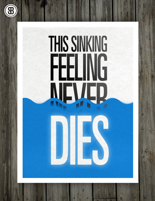 youbringfire:  This Sinking Feeling Never Dies by [Scott] Finally had some time to make another typography piece. Hope you enjoy!