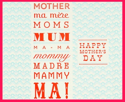 HAPPY MOTHER'S DAY To all you fabulous moms in the world…may your day be extra special!