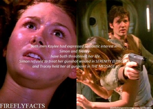 "shewhohangsoutincemeteries:  FireflyFacts 27/98 | Cast and Characters ""Both men Kaylee had expressed romantic interest in- Simon and Tracey- have both threatened her life. Simon refused to treat her gunshot wound in SERENITY (EPISODE) and Tracey held her at gunpoint in THE MESSAGE."""