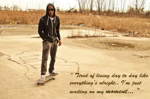 I'm just waiting on my moment..