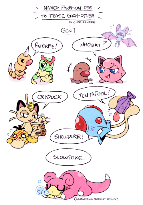 "What do pokemon do when they want to tease or bully each-other? Use these nicknames, of course! (Note: I left out homophobic, racist, etc slurs for reasons that should be obvious, so please don't comment on this with ""you could have used ___!"" Nobody wants to use those!!)"