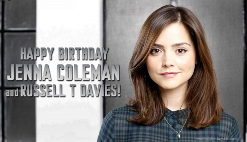 Happy Birthday to Jenna Coleman and Russell T Davies!