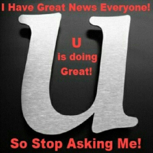 U is doing great!  So stop asking me!