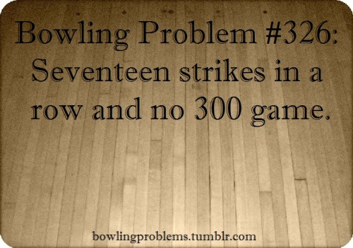 bowlingproblems:  Submitted by: keglerlay