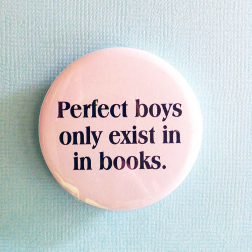teenagedirtbag0:  and perfect girls only exist in magazines.