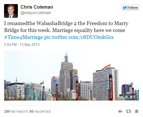From Huffington Post:  On Twitter, Coleman announced he'd renamed the city's Wabasha Street Bridge in honor of the big vote, which will take place May 13. As Reuters reports, the Minnesota Senate is expected to approve the same-sex marriage bill. Following Rhode Island and Delaware, Minnesota would become the 12th U.S. state to allow same-sex couples to tie the knot.  Woohoo!