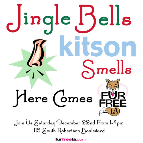 Jingle Bells! Kitson Smells! Here Comes Fur Free LA…Join us THIS Saturday protesting Kitson on Robertson Blvd from 1-4pm. (Signs and leaflets will be provided. )FAUX ho ho ho ho! ♥RSVP Here: KITSON Fur Protest - Holiday Edition