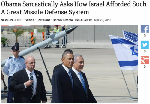 theonion:  Obama Sarcastically Asks How Israel Afforded Such A Great Missile Defense System: Full Report