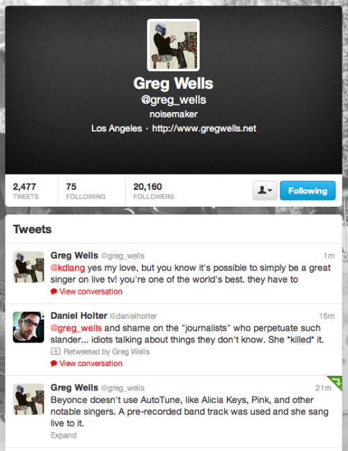More validation for my defense of Beyoncé… a retweet by Greg Wells (a production hero of mine, as well… so, yay me). Greg's resume includes Adele, Katy Perry, Kelly Clarkson, Mika, and on and on and on… And next to a reply to the one and only KD Lang. Righteous.