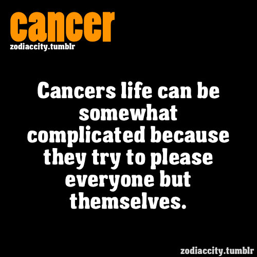 zodiaccity:  Cancers life can be somewhat complicated because they try to please everyone but themselves.