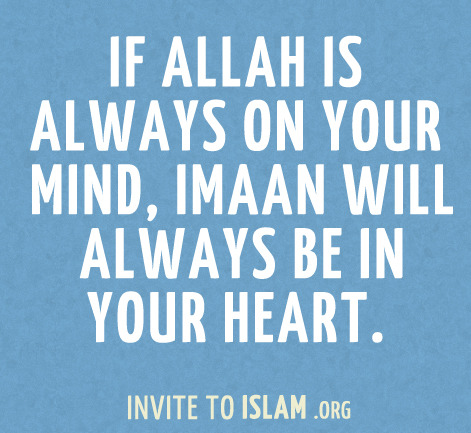 invitetoislam:  If Allah is always on your mind, Imaan will always be in your heart.
