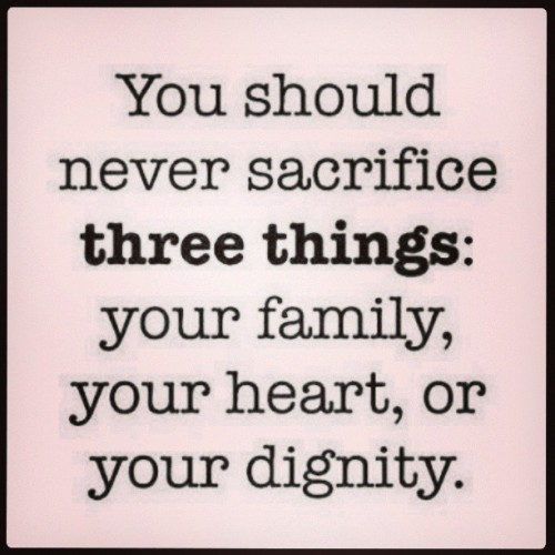 You should never sacrifice THREE THINGS: your Family, your Heart, or your Dignity…  (at ♥♔♥ Pink House ♥♔♥)