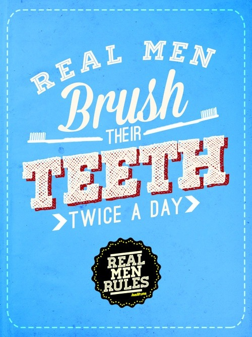 Real Men Brush their Teeth twice a day #Realmenrules