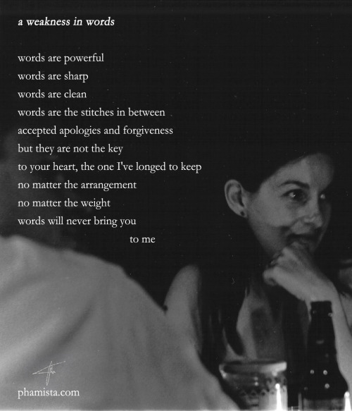 """a weakness in words""Poetry by: PhamistaPhoto by: Old Sarge  It's late. And I'm bad at finding typos. But I think I found them all."