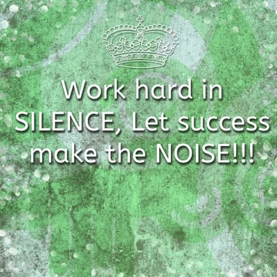 Work hard in SILENCE, Let success make the NOISE👊