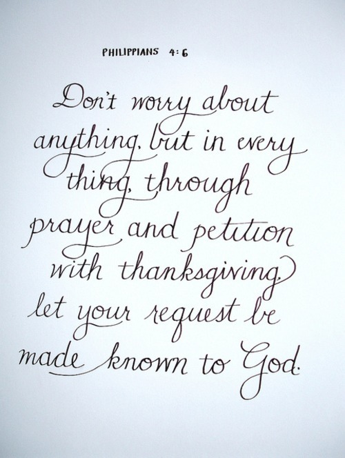 "spiritualinspiration:  ""Be anxious for nothing, but in everything by prayer and supplication with thanksgiving let your requests be made known to God"" (Philippians 4:6, NASB).  So many people today are living uptight, worried and anxious about the future, filled with frustration and concern. In the natural there may be good reason, but understand, that is not God's best. God doesn't want us to live in anxiety and frustration; He wants us to live in peace. You can find rest in Him knowing that no matter what is happening around you, God Almighty has His hand on you.  The next time you're tempted to worry or be anxious about something, remember this verse. God invites us to come to Him. In fact, the Bible says He is a rewarder of those who diligently seek Him. But notice, we can't just come to Him any old way. He wants us to come to Him with a heart of gratitude and thanksgiving. Begin by simply saying, ""Father in heaven, thank You for the privilege to come before You. Thank You for hearing my prayers."" As you come to Him with an open and humble heart, He will hear you and fill you with His peace and joy all the days of your life."