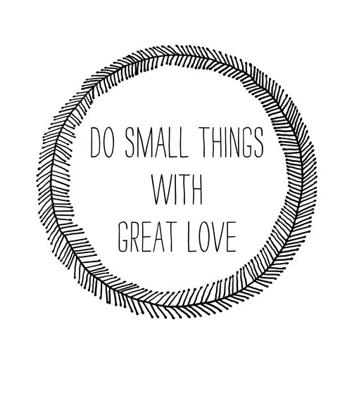 Do everything with great love.