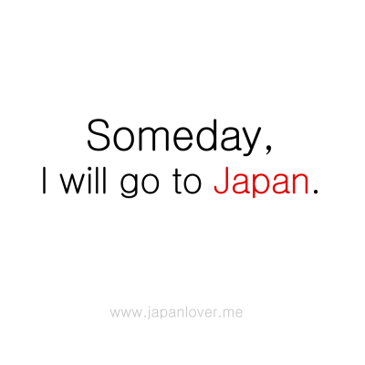 japanloverme:  Yes you will! <3