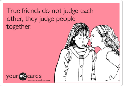 funniestecards:  True friends judge together…