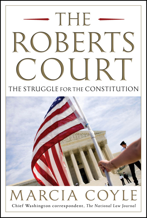 "The Roberts court has aggressively recalibrated the nation's laws in the areas of race, guns and political speech—three of the four cases that form the core of…Coyle's ""The Roberts Court: The Struggle for the Constitution.""  more."