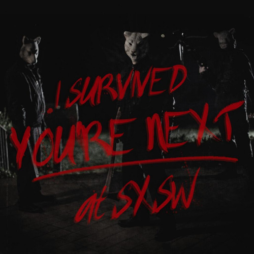 I survived YOU'RE NEXT at SXSW
