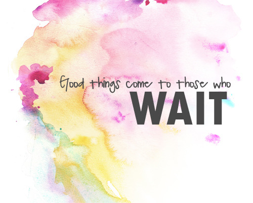 Good things come to those who wait on We Heart It. http://weheartit.com/entry/61533394/via/OnlyGrace