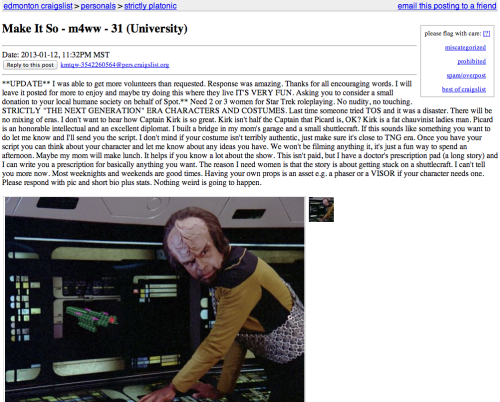 "Best Craigslist ad ever?  Need 2 or 3 women for Star Trek roleplaying. No nudity, no touching. STRICTLY ""THE NEXT GENERATION"" ERA CHARACTERS AND COSTUMES  There's lunch and prescription drugs in it for you!"