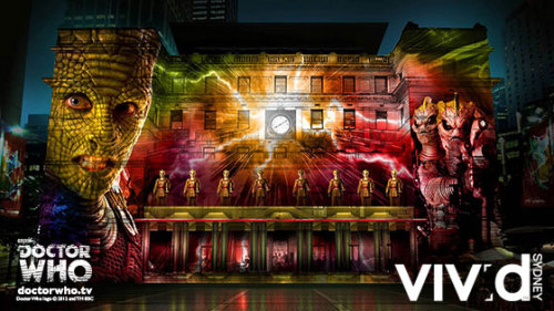 doctorwho:  Doctor Who set to illuminate Vivid Sydney event in Australia  BBC Worldwide Australia & New Zealand and Vivid Sydney invite you to celebrate the 50th anniversary of Doctor Who for one night only! The grand façade of the Customs House at Circular Quay will feature a visual feast of 3D-mapped projections of the Doctor and some of his greatest enemies, NSW Deputy Premier and Minister for Trade and Investment, Andrew Stoner, announced today. The spectacular celebration of Doctor Who will be staged for fans as part of Vivid Sydney, on Saturday, 1 June. The soundscape with the projections will feature music from the TV show including I am the Doctor and the iconic theme tune.  For details visit DoctorWho.tv