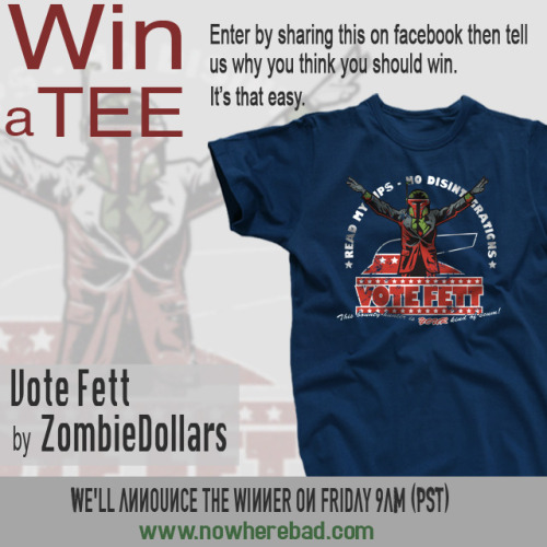 Win a Vote Fett shirt by ZombieDollars. Only here until tomorrow so qet your answer in fast. To enter just share this post the head to our Facebook page and tell us why you think you should win. www.nowherebad.com
